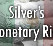 Silver's Monetary Rise