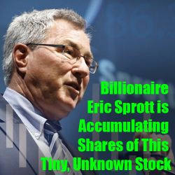 Billionaire Eric Sprott is Accumulating Shares of This    Tiny Unknown Stock