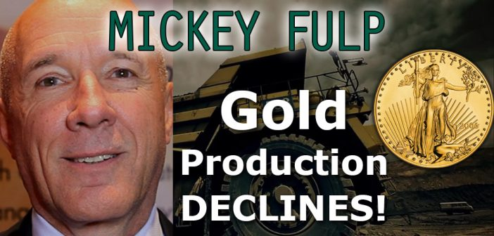 Gold Productionon the decline! Bull Market is Starting - Mickey Fulp Interview