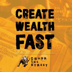 Create Wealth Fast - Crush The Street