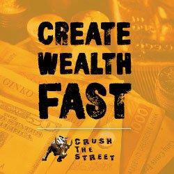 Create Wealth Fast - Crush The Street