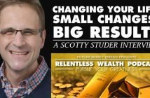 Changing your Life Small Changes, Big results - Scotty Studer