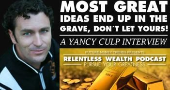 Most Great Ideas End up in the Grave, Don't Let Yours! - Yancy Culp