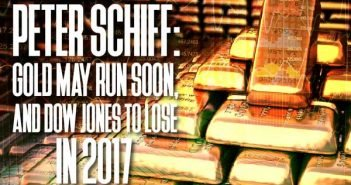Peter Schiff - Gold May Run Soon, and Dow Jones to Lose in 2017
