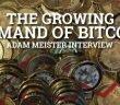 The Growing Demand Of Bitcoin - Adam Meister Interview