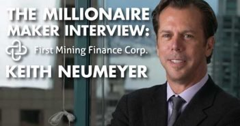 The Millionaire Maker Interview First Mining Finance's Keith Neumeyer - Keith Neumeyer Interview