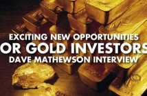 Exciting New Opportunities For Gold Investors! - Dave Mathewson Interview