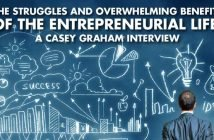 The Struggles And Overwhelming Benefits Of The Entrepreneurial Lifestyle! - Casey Graham Interview