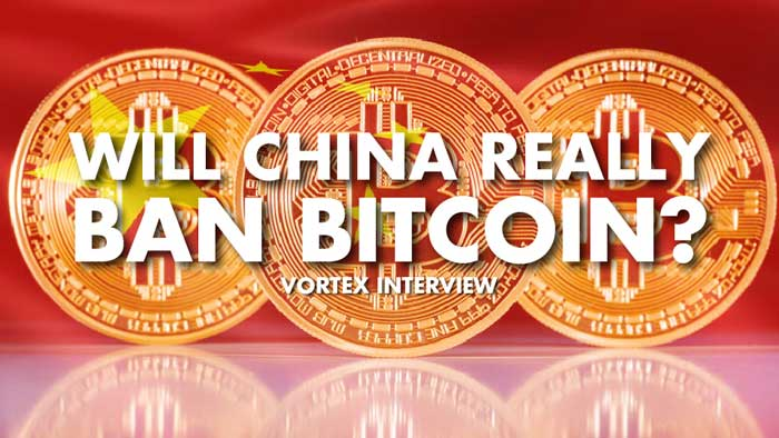 Will China Really Ban Bitcoin Vortex Interview