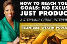 How To Reach Your Goals No Excuse Just Produce With Stephanie Chung
