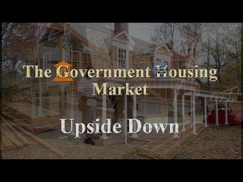 The Government Housing Market – Upside Down (Mini-Doc)