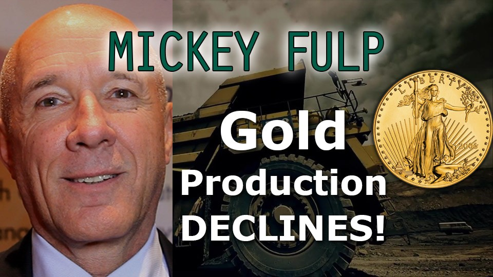 Gold Productionon the decline! Bull Market is Starting – Mickey Fulp, the Mercenary Geologist Interview