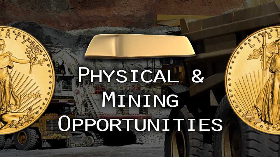 Gold: The Time is Now to Take Advantage of Screaming Opportunities in Physical & Mining