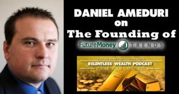 Daniel Ameduri of FMT Fear Having a Job, Not Losing One - Relentless Wealth Podcast