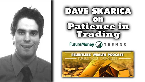 Patience in Business…Buy at the Height of Pessimism – Dave Skarica Interview