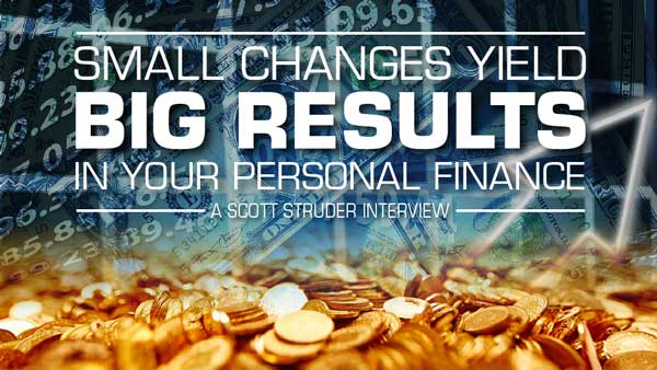 Small Changes Yield Big Results in Your Personal Finance – Scott Studer Interview