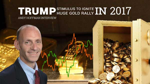 Trump Stimulus to Ignite HUGE Gold Rally in 2017 – Andy Hoffman Interview