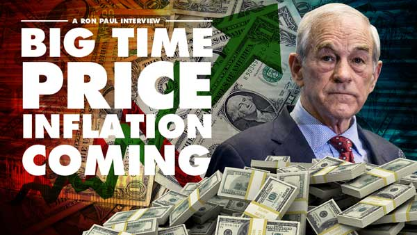 Big Time Price Inflation Coming – Ron Paul Interview