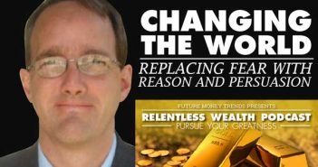 Changing The World - Replacing Fear with Reason and Persuasion