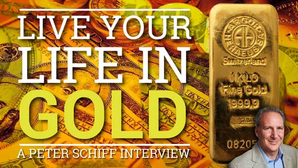 Live Your Life in Gold – Peter Schiff