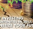 Best investing opportunities in 2017 Monetize your future - Jason Burack