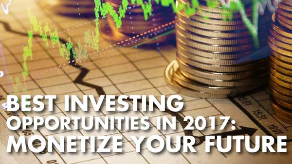 Best Investing Opportunities in 2017: Monetize Your Future – Jason Burack
