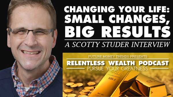 Changing your Life: Small Changes, Big results – Scotty Studer