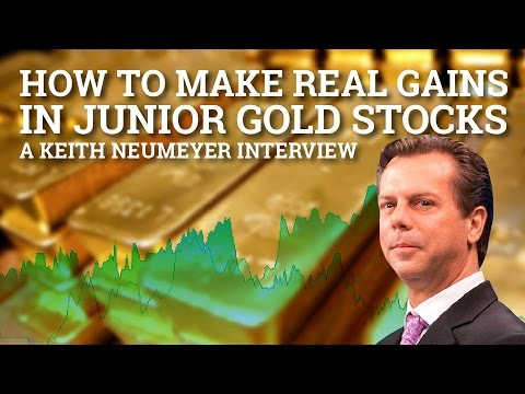 How to Make Real Gains in Junior Gold Stocks – Keith Neumeyer