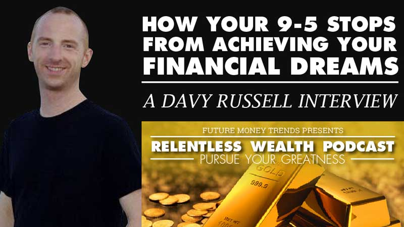 How your 9-5 Stops you From Achieving your Financial Dreams – Davy Russell Interview