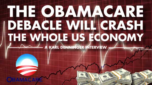 The Obamacare Debacle will Crash the Whole US Economy – Karl Denninger Interview