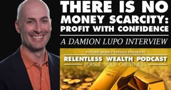 There is No Money Scarcity Profit with Confidence - Interview with Damion Lupo