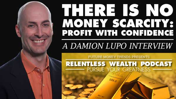 There is No Money Scarcity: Profit with Confidence – Interview with Damion Lupo
