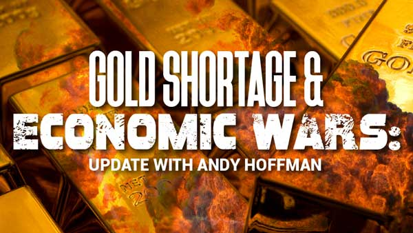 Gold Shortage & Economic Wars: Update with Andy Hoffman
