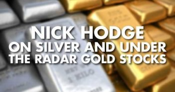 Nick Hodge on Silver and Under the Radar Gold Stocks
