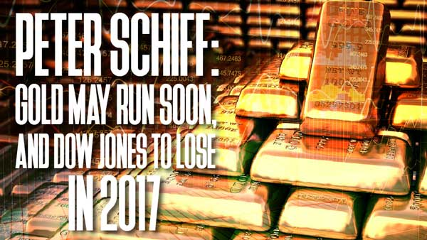 Peter Schiff: Gold May Run Soon, and Dow Jones to Lose in 2017