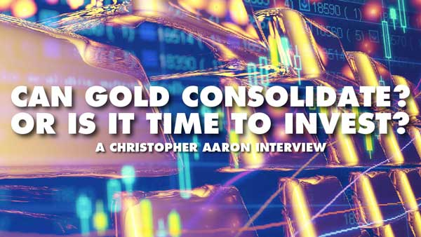 Can Gold Consolidate? Or Is It Time To Invest? – Christopher Aaron Interview