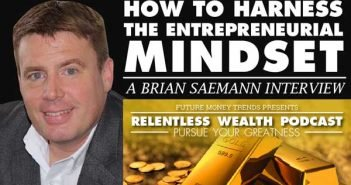 How To Harness The Entrepreneurial Mindset - Brian Saemann Interview