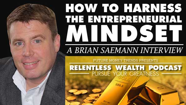 How To Harness The Entrepreneurial Mindset – Brian Saemann Interview