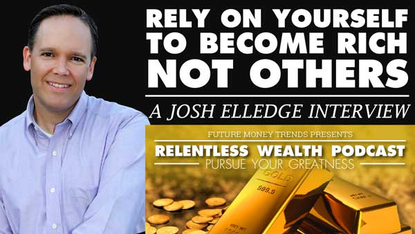 Rely on Yourself To Become Rich Not Others – Josh Elledge Interview