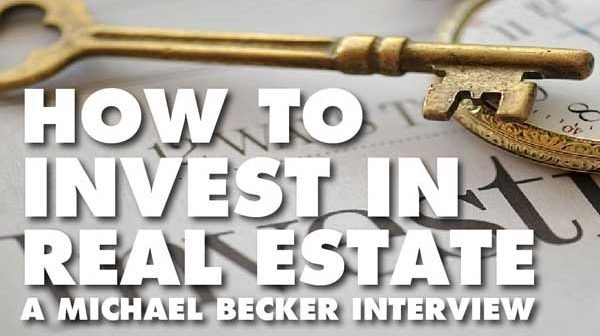 How To Invest In Real Estate - Michael Becker Interview