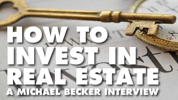 How To Invest In Real Estate – Michael Becker Interview