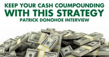 Keep Your Cash Compounding With This Strategy - Patrick Donohoe Interview