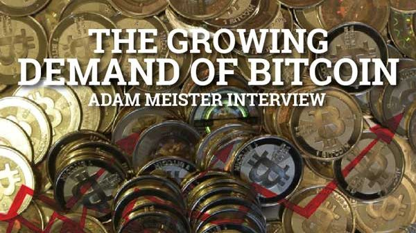 The Growing Demand Of Bitcoin - Adam Meister Interview