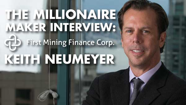 The Millionaire Maker Interview: First Mining Finance's Keith Neumeyer – Keith Neumeyer Interview