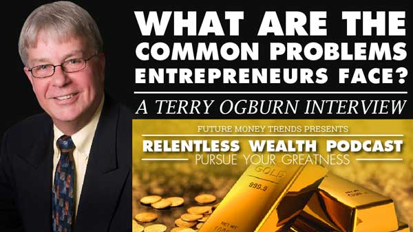 What Are The Common Problems Entrepreneurs Face? – Terry Ogburn Interview