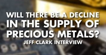 Will There Be A Decline In The Supply Of Precious Metals - Jeff Clark Interview