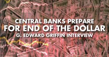 Central Banks Prepare for End of the Dollar - G. Edward Griffin Interview