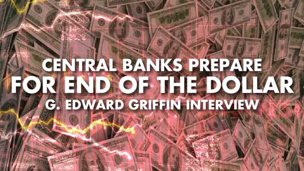 Central Banks Prepare for End of the Dollar – G. Edward Griffin Interview