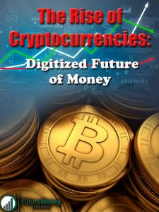 The Rise of Cryptocurrencies - Digitized Future of Money