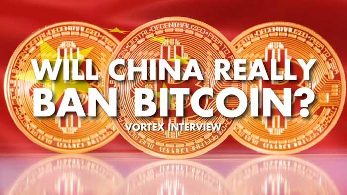 Will China Really Ban Bitcoin? – Vortex Interview